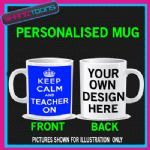 KEEP CALM AND TEACHER ON MUG PERSONALISED GIFT 003